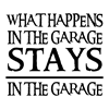 STAYS IN THE GARAGE