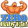 ZERO Baby FAT! -