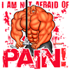 NOT AFRAID OF PAIN! -