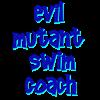 Evil Mutant Swim Coach