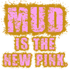 Mud, the new pink