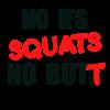 No SQUATS no BUTT