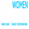 Real Women Do It In The Mud (Aqua Mud Runner) T-Sh
