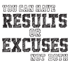 you can have RESULTS or EXCUSES not both Water Bot