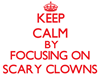 Keep Calm by focusing on Scary Clowns Sticker