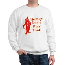 Homey Don't Play That! Sweatshirt