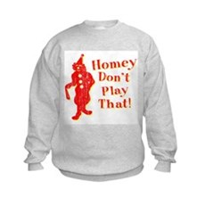 Homey Don't Play That! Kids Sweatshirt