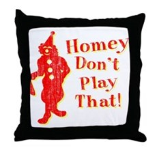 Homey Don't Play That! Throw Pillow