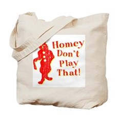 Homey Don't Play That! Tote Bag
