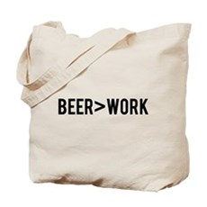 Beer is Greater than Work Tote Bag