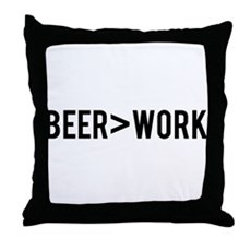 Beer is Greater than Work Throw Pillow