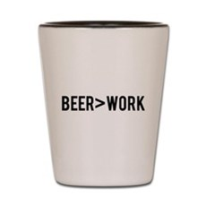 Beer is Greater than Work Shot Glass