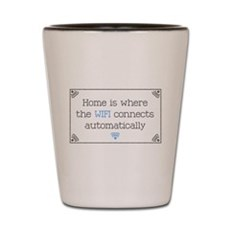Home is Where the WIFI Connects Shot Glass