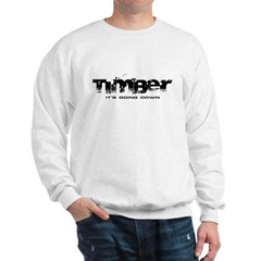 Timber - It's Going Down Sweatshirt
