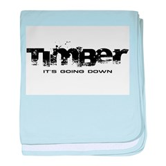 Timber - It's Going Down Infant Blanket