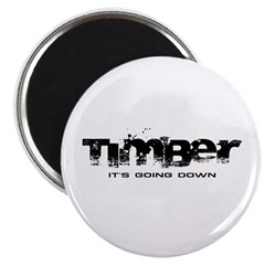 Timber - It's Going Down Magnet