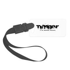 Timber - It's Going Down Small Luggage Tag