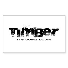 Timber - It's Going Down Rectangle Sticker (Rectangle)