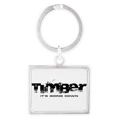 Timber - It's Going Down Landscape Keychain