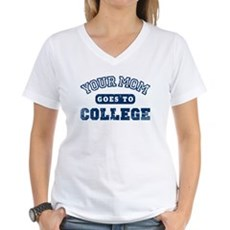 Your Mom Goes to College Womens V-Neck T-Shirt