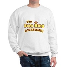 I'm Sofa King Awesome! Sweatshirt