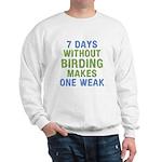 Without Birding One Weak Sweatshirt