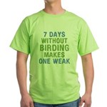 Without Birding One Weak Green T-Shirt