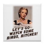 Let's Go Watch Some Birds! Tile Coaster