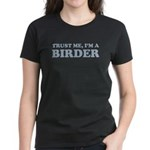 Trust Me, I'm a Birder Women's Dark T-Shirt