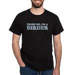 Trust Me, I'm a Birder Dark T-Shirt