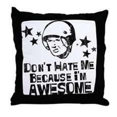 Don't Hate Me Because I'm Awesome Throw Pillow