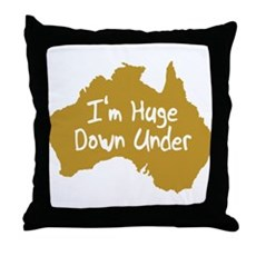 I'm Huge Down Under Throw Pillow