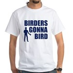 Birders Gonna Bird White T-Shirt