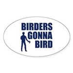 Birders Gonna Bird Sticker (Oval)