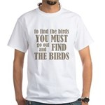 To Find The Birds White T-Shirt