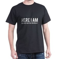 Here I Am What Are Your Other Two Wishes T-Shirt