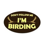 Don't Follow Me I'm Birding Oval Car Magnet