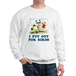 I Put Out For Birds Sweatshirt
