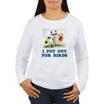 I Put Out For Birds Women's Long Sleeve T-Shirt