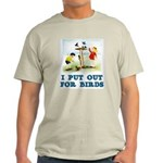 I Put Out For Birds Light T-Shirt