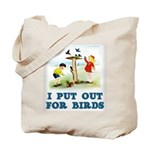I Put Out For Birds Tote Bag