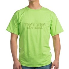 That's what she said. Green T-Shirt