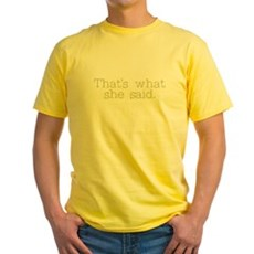 That's what she said. Yellow T-Shirt