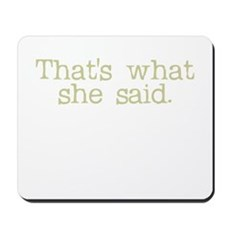 That's what she said. Mousepad