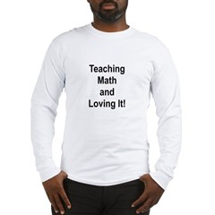 Teaching Math And Loving It! Long Sleeve T-Shirt