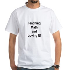 Teaching Math And Loving It! White T-Shirt