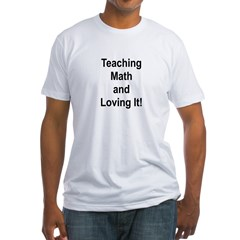 Teaching Math And Loving It! Fitted T-Shirt