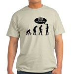 Evolution is following me Light T-Shirt - Availble Sizes:Small,Medium,Large,X-Large,2X-Large (+$3.00),3X-Large (+$3.00) - Availble Colors: Natural,Ash Grey,Light Blue