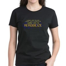 I Want Her to Aerobicize Womens T-Shirt