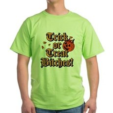 Trick or Treat Bitches! Green T-Shirt